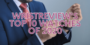 WristReview's Top 10 Watches Of 2020