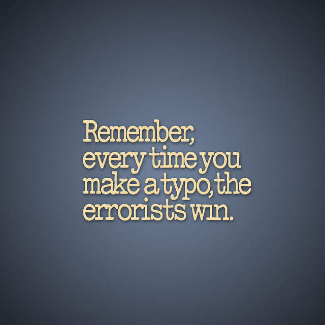 Image, Remember, every time you make a typo, the errorists win.