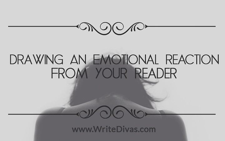 Drawing An Emotional Reaction From Your Reader