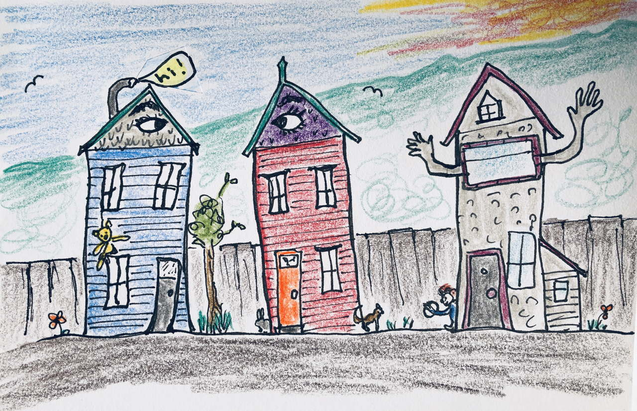 drawing of 3 houses leaning towards each other and saying Hi