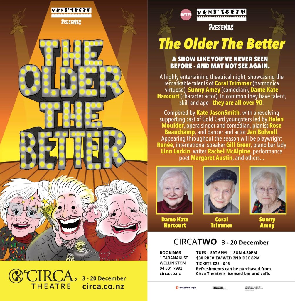 Flyer for show The Older The Better, Circa Theatre, Wellington, 3–20 December. Starring Sunny Amey, Coral Trimmer and Dame Kate Harcourt, all over 90.