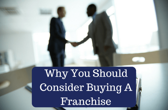 Why You Should Consider Buying A Franchise