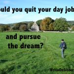 Writers: Should You Quit Your Day Job?