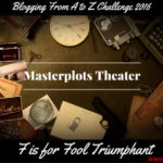 Masterplots Theater: F is for Fool Triumphant