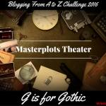 Masterplots Theater: G is for Gothic
