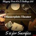 Masterplots Theater: S is for Sacrifice