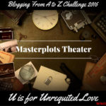 Masterplots Theater: U is for Unrequited Love
