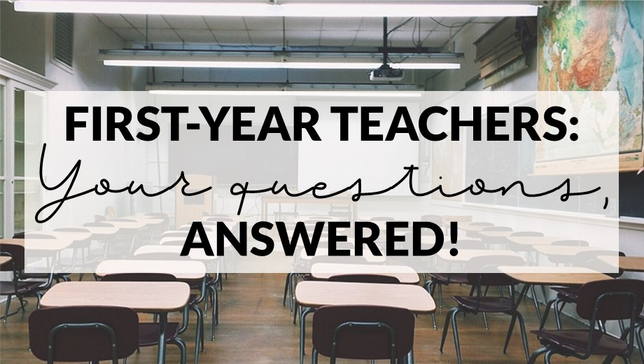 First-Year Teacher: Your Questions, Answered!