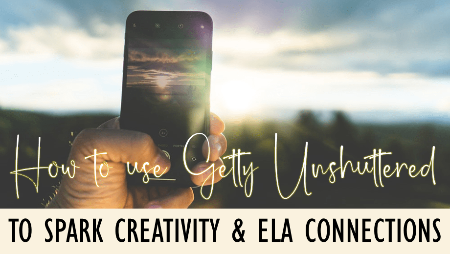 How to Use Getty Unshuttered to Spark Creativity & ELA Connections