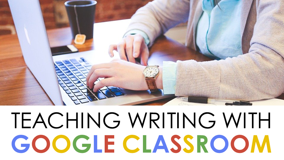 Teaching Writing With Google Classroom