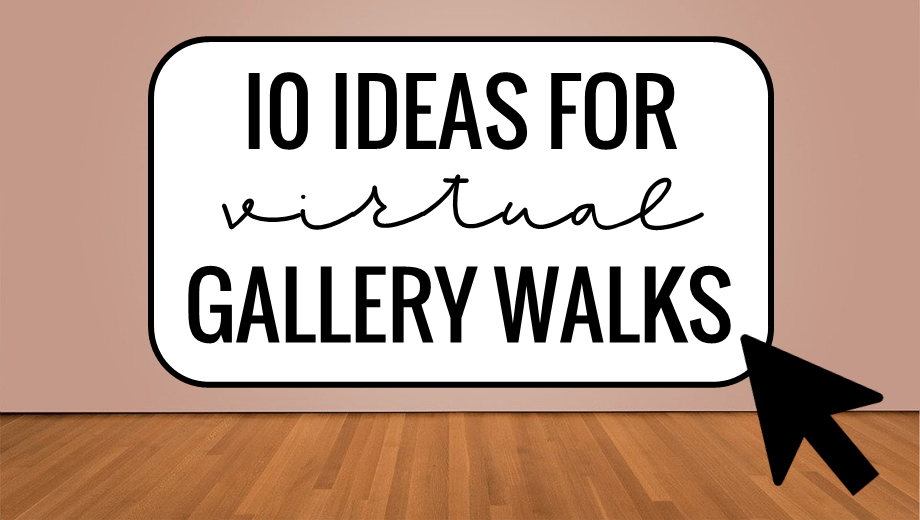 10 Ideas for Virtual Gallery Walks