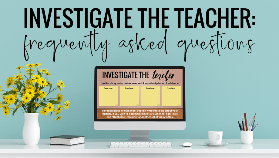 Investigate the Teacher: Frequently Asked Questions