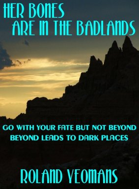 Her Bones are in the Badlands by Roland Yeomans