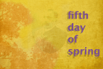 fifth day of spring : a story