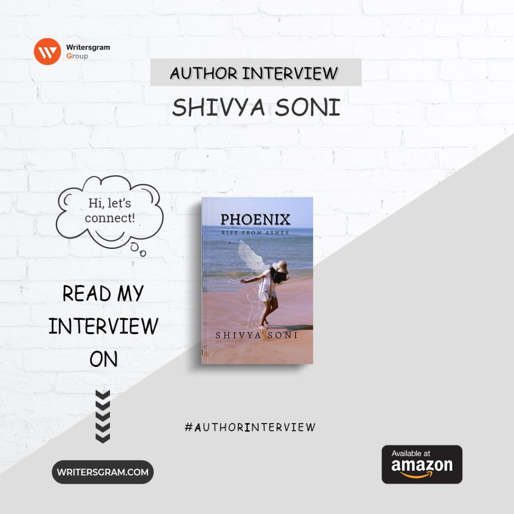 Interview with Shivya Soni – 'Author of Phoenix: Rise from ashes'