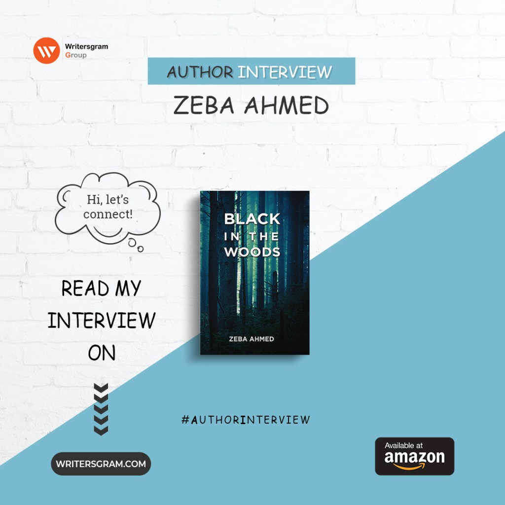 Interview with Zeba Ahmed – 'Author of Black in the woods'