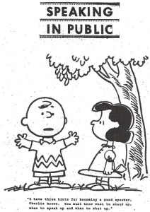 """Peanuts Comic - Lucy to Charlie Brown: """"I have three hints for becoming a good speaker, Charlie Brown. You must know when to stand up, when to speak up, and when to shut up."""""""