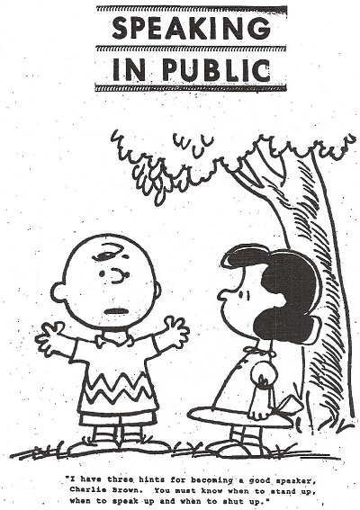 "Peanuts Comic - Lucy to Charlie Brown: ""I have three hints for becoming a good speaker, Charlie Brown. You must know when to stand up, when to speak up, and when to shut up."""