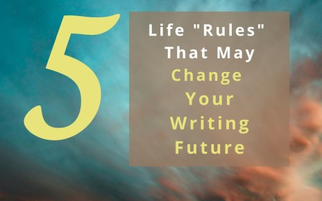 """5 Life """"Rules"""" That May Change Your Writing Future"""