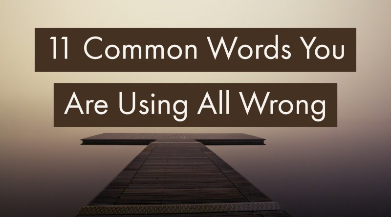 11 Common Words You Are Using the Wrong Way