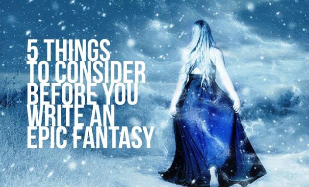 5 Things To Consider Before You Write An Epic Fantasy   Writers Write 5 Things To Consider Before You Write An Epic Fantasy