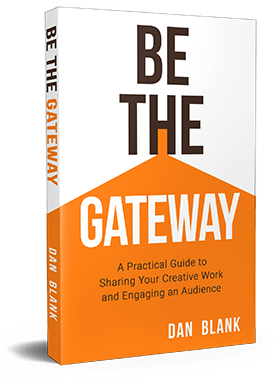 Take Five: Dan Blank and Be the Gateway: A Practical Guide to Sharing Your Creative Work and Engaging an Audience