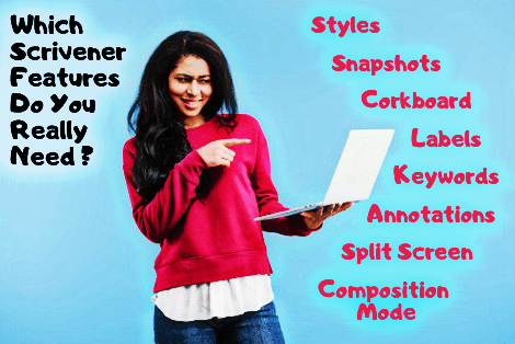 "Young Black woman wearing a pink sweater, giving skeptical look to the laptop in her hand. Title to her left reads, ""Which Scrivener Features Do You Really Need?"" Words floating to the right read: ""Styles, Snapshots, Corkboard, Labels, Keywords, Annotations, Split Screen, Composition Mode."""