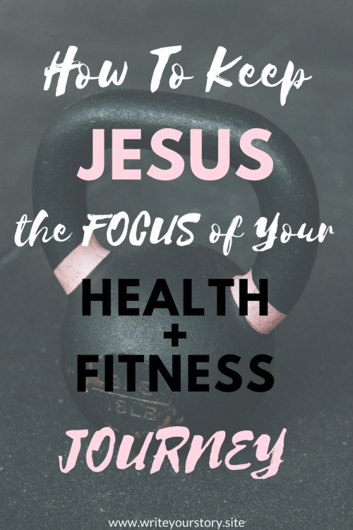 How To Keep Jesus the Focus of your health and fitness journey