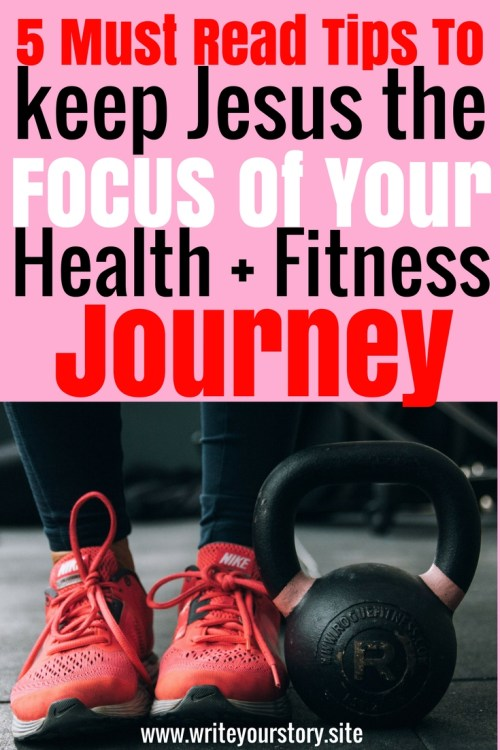 Keep Jesus The Focus Of Your Health + Fitness Journey