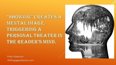 Showing creates a mental image, triggering a personal theater in the reader's mind