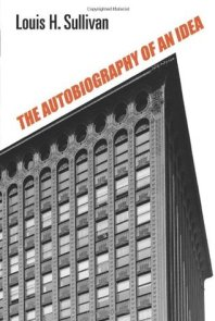 Louis Sullivan - Autobiography of an Idea