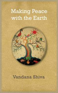Vandana Shiva - Making Peace With the Earth