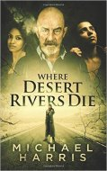 Michael Harris - Where Desert Rivers Die