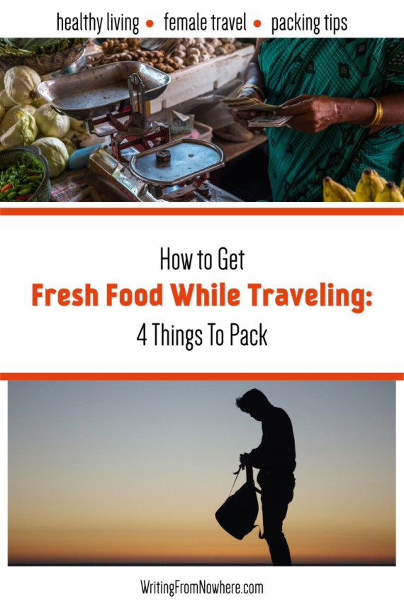 how to get fresh food while traveling - 4 things to pack_writing from nowhere.jpg