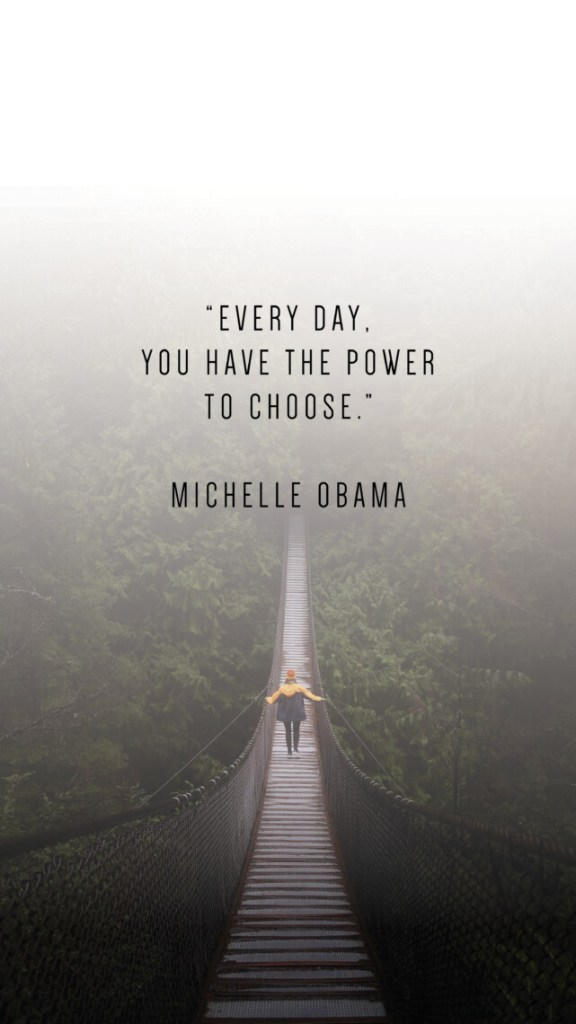 EVERY DAY, YOU HAVE THE POWER TO CHOOSE. MICHELLE OBAMA QUOTE_Writing From Nowhere