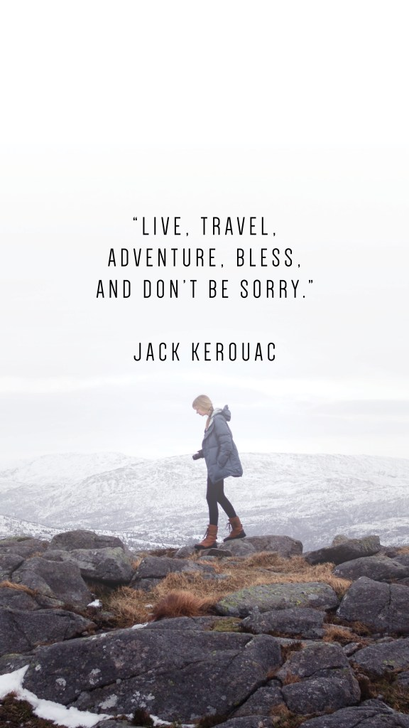 """LIVE, TRAVEL, ADVENTURE, BLESS, AND DON'T BE SORRY."""" JACK KEROUAC QUOTE_PHONE WALLPAPERS TO INSPIRE_Writing From Nowhere"""