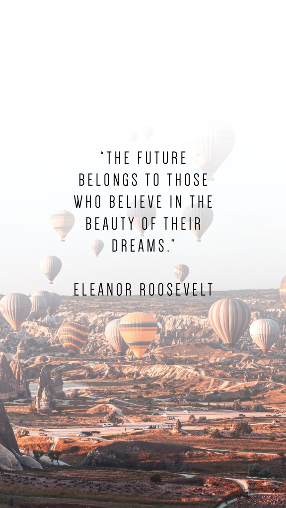 "THE FUTURE BELONGS TO THOSE WHO BELIEVE IN THE BEAUTY OF THEIR DREAMS."" ELEANOR ROOSEVELT QUOTE_Writing From Nowhere"