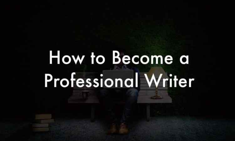 How to Become a Professional Writer