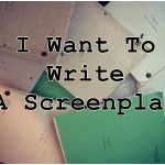 I WANT TO WRITE A SCREENPLAY