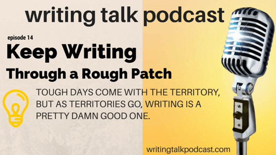 Episode 14 – Keep Writing Through a Rough Patch