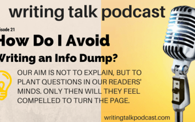 Episode 21 – How do I Avoid an Info Dump in My Fiction Writing?