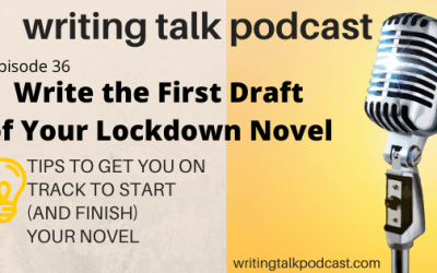 Episode 36 – Write the first draft of your novel (in lockdown or not)