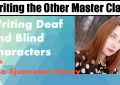 Writing Deaf and Blind Characters Master Class