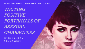 More than Eunuchs and Extraterrestrials: Writing Positive Portrayals of Asexual Characters