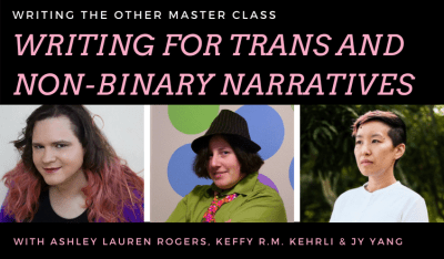 Writing for Trans and Non-Binary Narratives with Ashley Lauren Rogers, Keffy R.M. Kehrli, and JY Yang