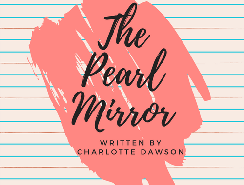 written-by-charlotte-the-pearl-mirror-flash-fiction