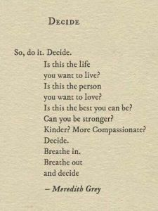 """Image of quote, """"So, do it. Decide. Is this the life you want to live? Is this the person you want to love? Is this the best you can be? Can you be stronger? Kinder? More compassionate? Decide. Breathe in. Breathe out and decide."""""""