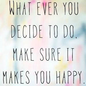 "Image of quote ""Whatever you decide to do, make sure it makes you happy."""