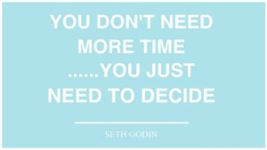 """Image of quote """"You don't need more time...you just need to decide."""""""