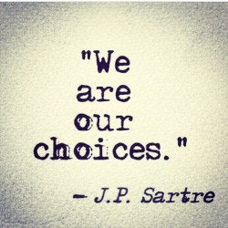 "Image of the quote ""We are our choices"" by JP Sartre."